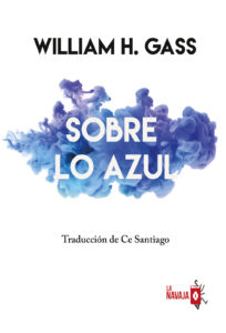 Sobre lo azul - William H. Gass - La Navaja Suiza Editores