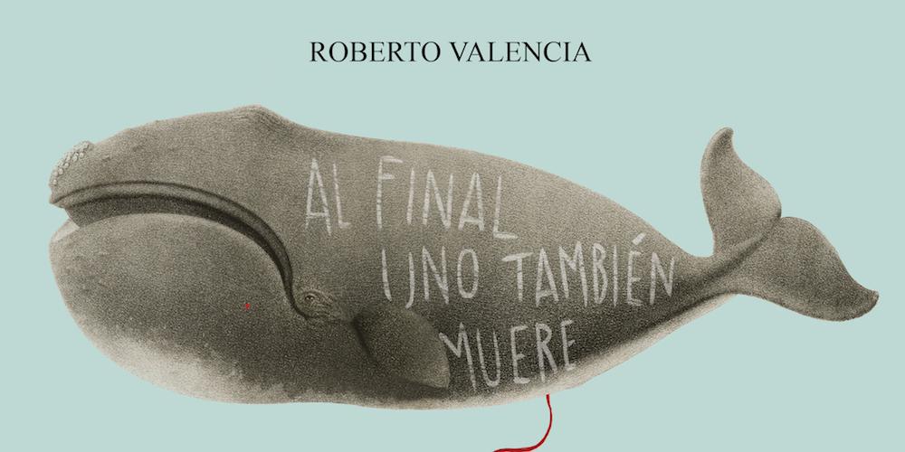 Al final uno también muere - Roberto Valencia - La Navaja Suiza Editores