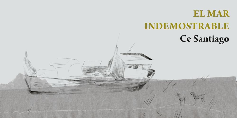 El mar indemostrable - Ce Santiago - La Navaja Suiza Editores
