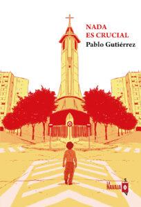 Nada es crucial - Pablo Gutierrez - La Navaja Suiza Editores