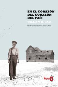 En el corazón del corazón del país - William H. Gass - La Navaja Suiza Editores