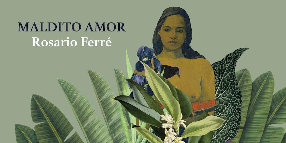 Maldito amor - Rosario Ferre - La Navaja Suiza Editores