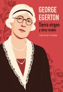 Tierra virgen y otros relatos - George Egerton - La Navaja Suiza